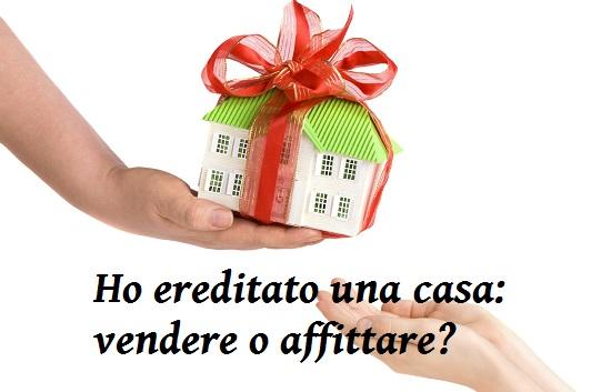 Ho ereditato una casa vendere o affittare - Vendere una casa ricevuta in donazione ...