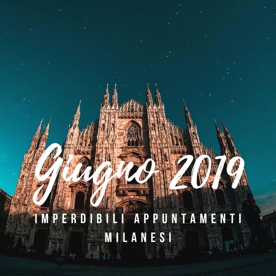 GIUGNO 2019: IMPERDIBILI APPUNTAMENTI MILANESI